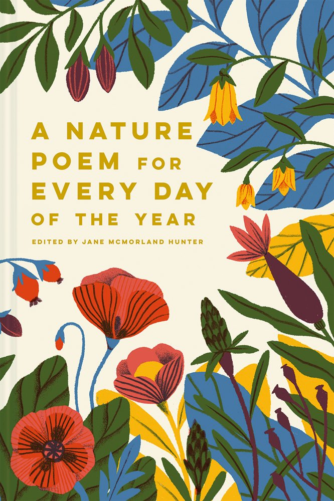 Amazon Com A Nature Poem For Every Day Of The Year 9781849945004 Hunter Jane Mcmorland Books The poet's gaze, their observation and insight and word play, can bring the outdoors to us in ways we hadn't considered. amazon com a nature poem for every day