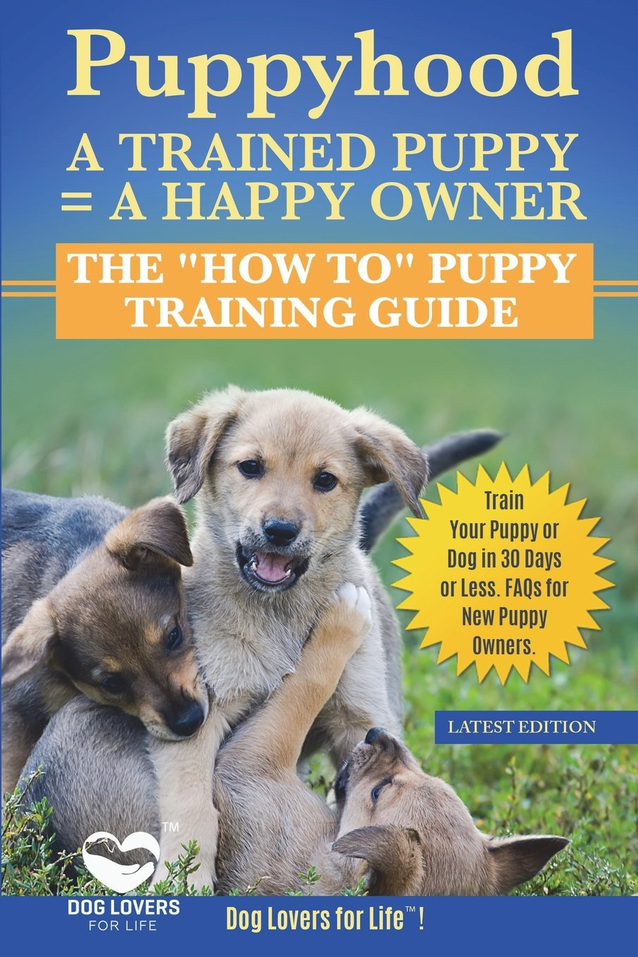 """Read Online Puppyhood:  A Trained Puppy = A Happy Owner: The """"How To"""" Puppy Training Guide to Train Your Puppy in 30 Days or Less.  FAQs for New Puppy Owners PDF"""