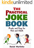 The Practical Joke Book: Pranks and Gags for Kids and Adults (Funny Stuff for Everyone Book 1)