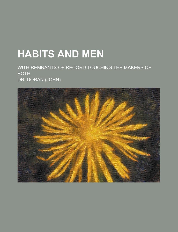 Habits and Men; With Remnants of Record Touching the Makers of Both: Amazon.es: John Doran, Doran (John), Doran: Libros en idiomas extranjeros
