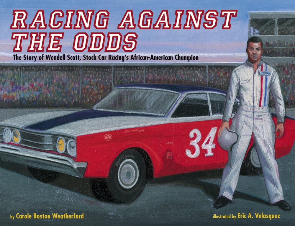Racing Against the Odds: The Story of Wendell Scott, Stock Car Racing's African-American Champion