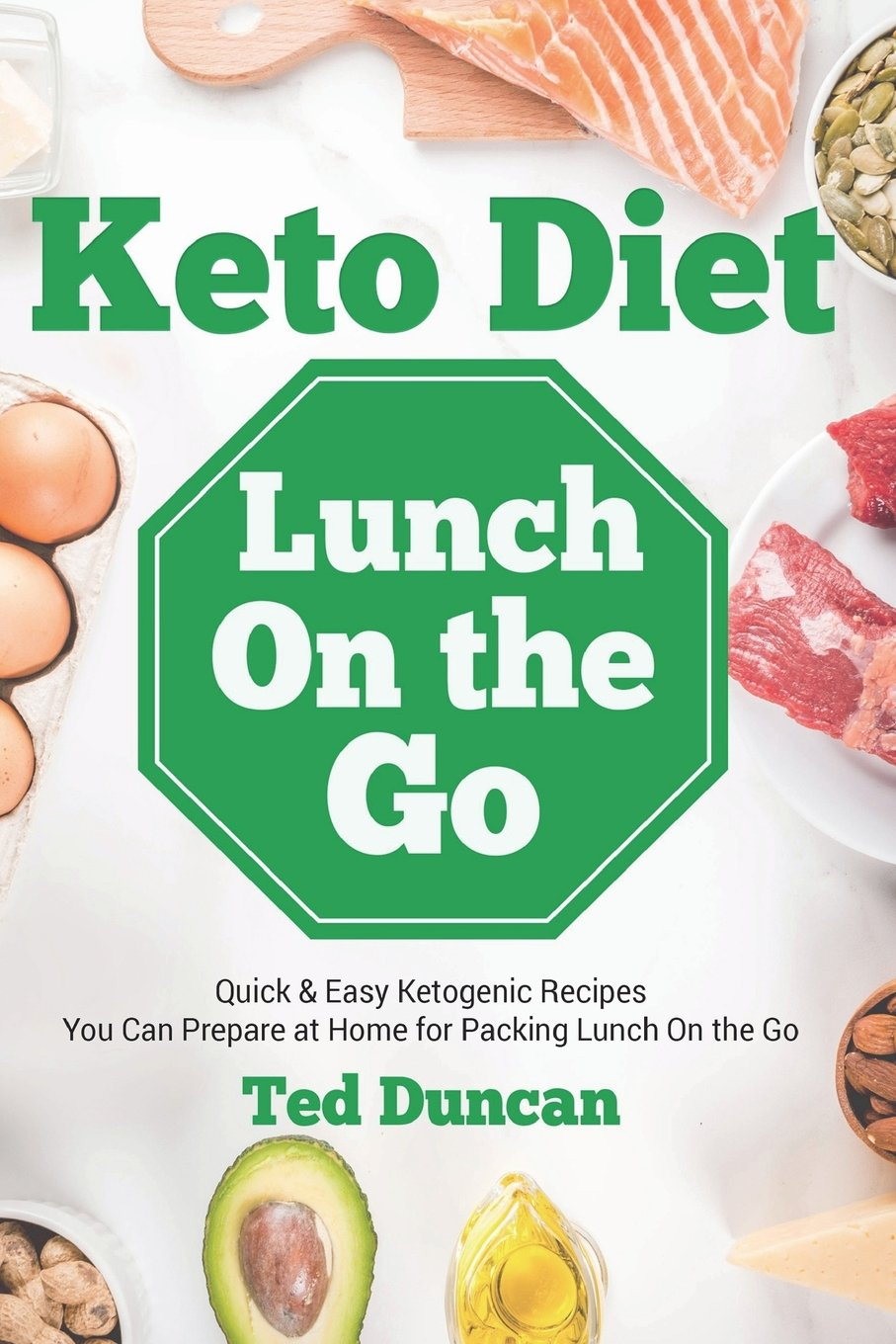 Amazon Com Keto Diet Lunch On The Go Quick Easy Ketogenic Recipes You Can Prepare At Home For Packing Lunch On The Go 9781720379010 Duncan Ted Books