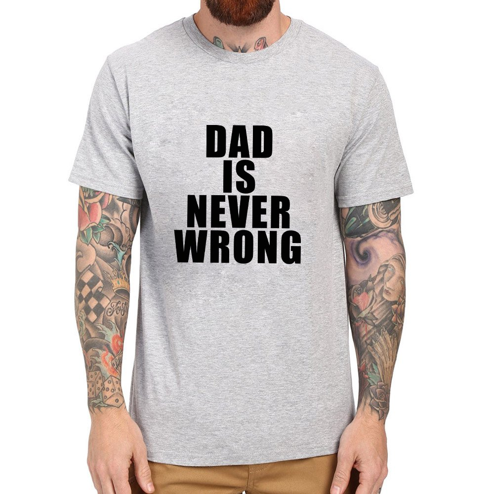 Loo Show Dad Is Never Wrong Funny Crew T Shirts Casual Tee