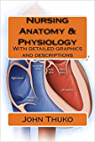Nursing Anatomy & Physiology: With detailed graphics and descriptions