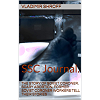 The Story of Soviet Coroner. Scary abortion. Former Soviet Coroner Workers Tell Their Stories:  SSC Journal. (Part 1) (English Edition)