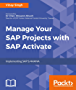 Manage Your SAP Projects with SAP Activate: Implementing SAP S/4HANA