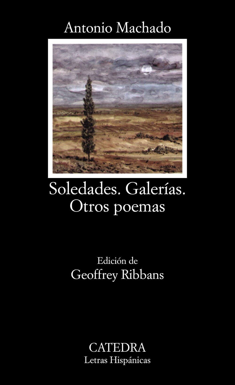 Soledades; Galerías; Otros poemas: Soledades, Galerias, Otros Poemas (Letras Hispánicas) Tapa blanda – 2 nov 2018 Antonio Machado Cátedra 8437604117 General