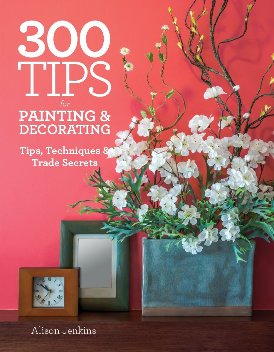 Download 300 Tips for Painting and Decorating: Tips, Techniques and Trade Secrets pdf epub