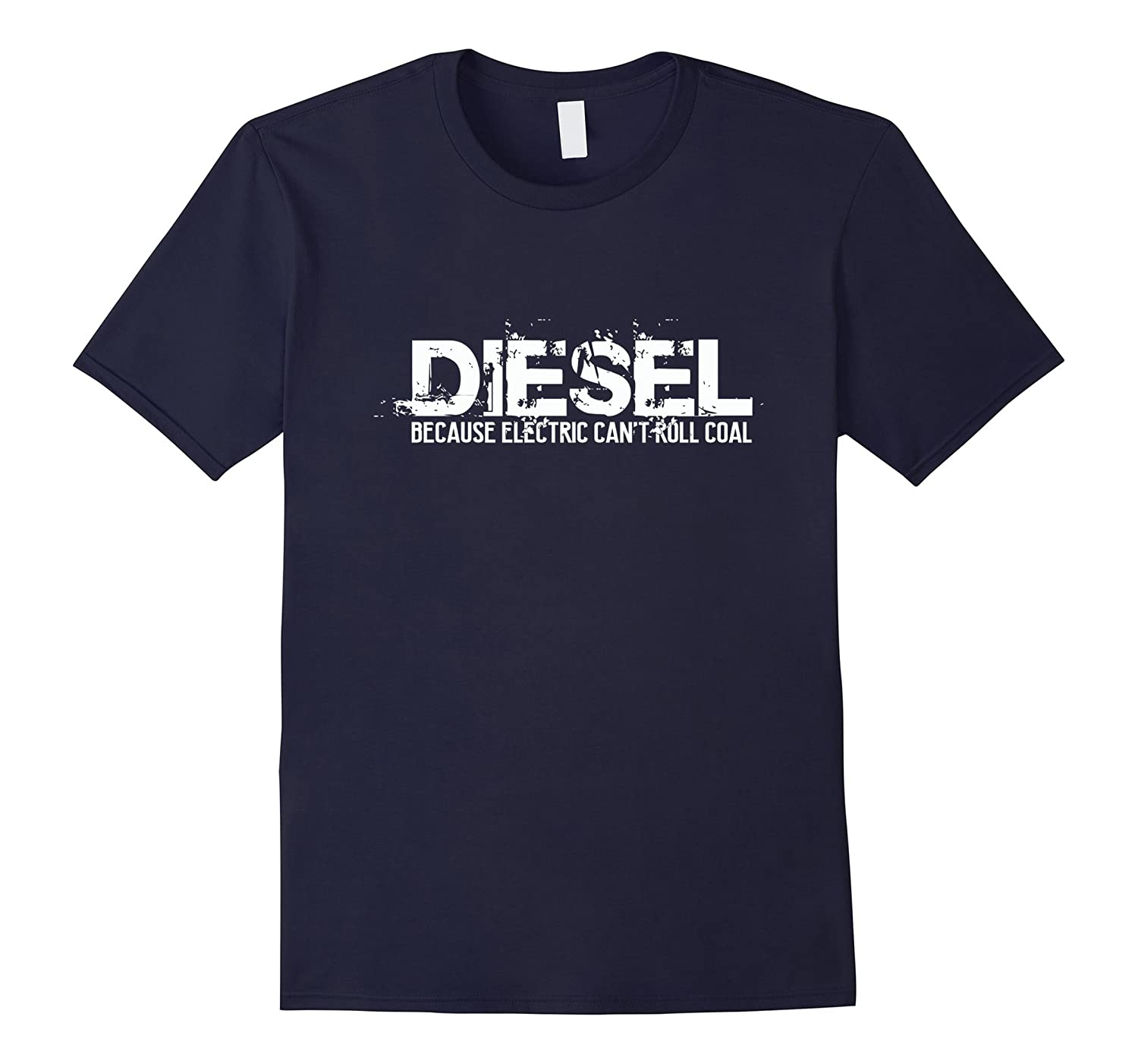 Diesel Because Electric Can't Roll Coal T-Shirt Funny Truck-Art