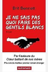 Je ne sais pas quoi faire des gentils Blancs (French Edition) Kindle Edition