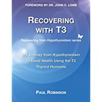 Recovering with T3: My journey from hypothyroidism to good health using the T3 thyroid...