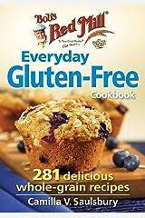 Bob's Red Mill Everyday Gluten-Free Cookbook: 281 Delicious Whole-Grain Recipes Paperback