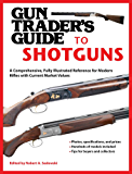 Gun Trader's Guide to Shotguns: A Comprehensive, Fully Illustrated Reference for Modern Shotguns with Current Market…