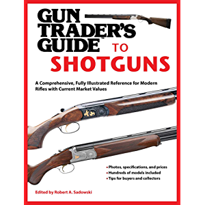 Gun Trader's Guide to Shotguns: A Comprehensive, Fully Illustrated Reference for Modern Shotguns with Current Market…