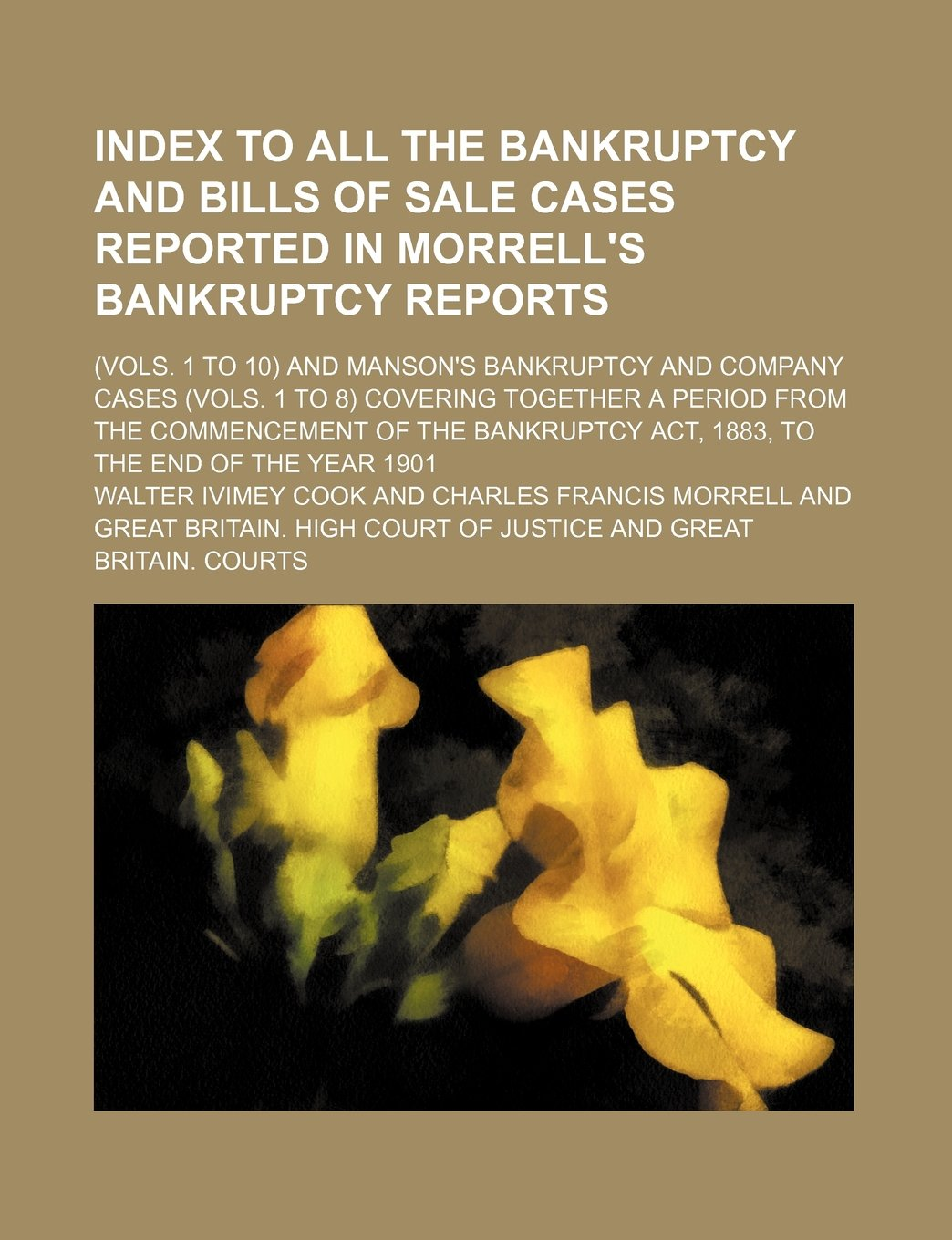 Index to all the bankruptcy and bills of sale cases reported in Morrell's bankruptcy reports; (vols. 1 to 10) and Manson's bankruptcy and company ... from the commencement of the Bankruptcy act, PDF