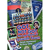 Got, Not Got: The Lost World of Ipswich Town