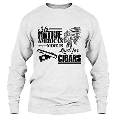 EZARO Cigar T Shirt - My Native American Name Is Lives For Cigar ...