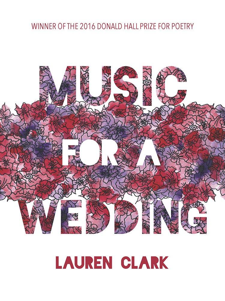 Music for a Wedding (Pitt Poetry Series): Lauren Clark