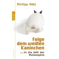 Folge dem weißen Kaninchen: in die Welt der Philosophie