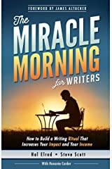 The Miracle Morning for Writers: How to Build a Writing Ritual That Increases Your Impact and Your Income (Before 8AM) (The Miracle Morning Book Series) (Volume 5) Paperback