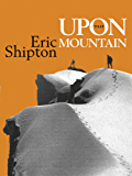 Upon That Mountain: The first autobiography of the legendary mountaineer Eric Shipton