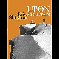 Upon that Mountain: The first autobiography of the legendary mountaineer Eric Shipton (Eric Shipton: The Mountain Travel…