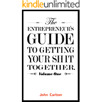The Entrepreneur's Guide To Getting Your Shit Together (English Edition)