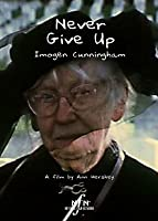 Never Give Up: Imogen Cunningham