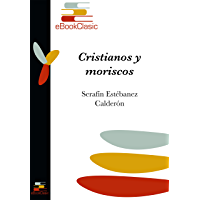 Cristianos y moriscos (Anotado) (Spanish Edition)