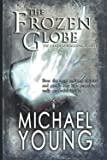 The Frozen Globe: Book Two of the Canticle Chronicles: Young, Michael D.: 9798504616681: Amazon.com: Books