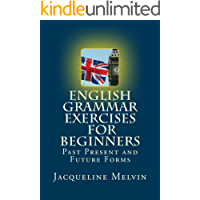 English Grammar Exercises For Beginners: Past Present and Future Forms