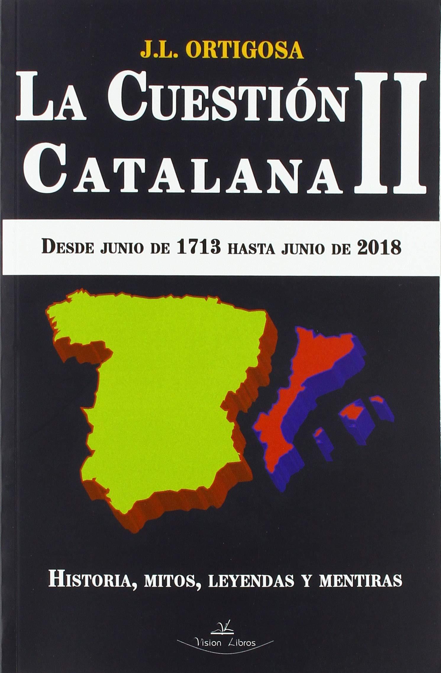 LA CUESTIÓN CATALANA II: Desde junio de 1713 hasta junio de 2018: Amazon.es: Ortigosa Martín, José Luis: Libros