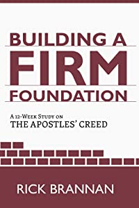 Building a Firm Foundation: A 12-Week Study on the Apostles' Creed