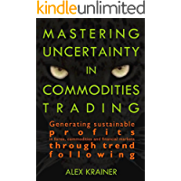 Mastering Uncertainty in Commodities Trading: Generating sustainable profits in forex, commodities and financial markets through trend following