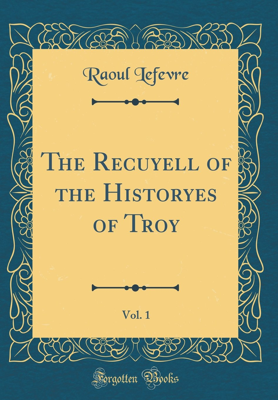 Download The Recuyell of the Historyes of Troy, Vol. 1 (Classic Reprint) pdf