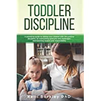 Toddler Discipline: A Parenting Guide to Raising Your Children With the Positive Discipline, by Overcoming Tantrums and…