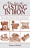 The Art of Casting in Iron: How to Make Appliances, Chains, and Statues and Repair Broken Castings the Old-Fashioned Way