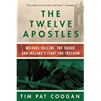 The Twelve Apostles: Michael Collins, the Squad, and Ireland's Fight for Freedom