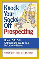 Knock Your Socks Off Prospecting: How to Cold Call, Get Qualified Leads, and Make More Money (Knock Your Socks Off Service!) Paperback
