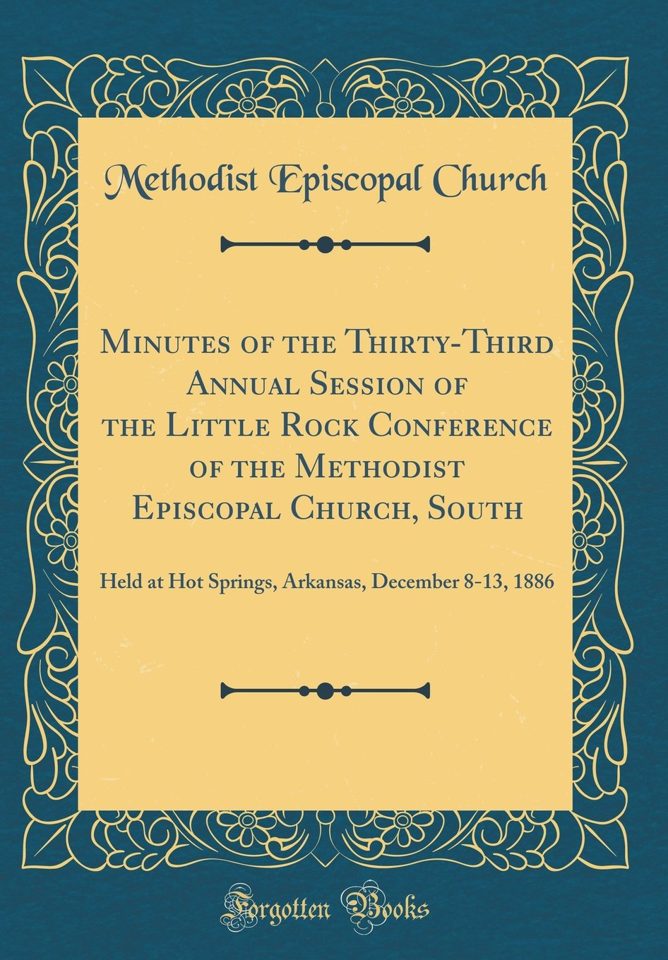 Read Online Minutes of the Thirty-Third Annual Session of the Little Rock Conference of the Methodist Episcopal Church, South: Held at Hot Springs, Arkansas, December 8-13, 1886 (Classic Reprint) pdf epub