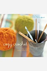 Cozy Crochet: Learn to Make 26 Fun Projects From Fashion to Home Decor Kindle Edition