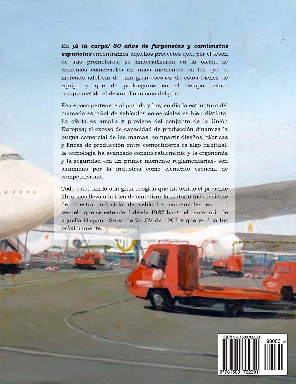¡A la carga!: 80 años de furgonetas y camionetas españolas (Spanish Edition): Juan Antonio Sosa del Cerro: 9781500762391: Amazon.com: Books