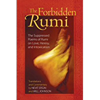 The Forbidden Rumi: The Suppressed Poems of Rumi on Love, Heresy, and Intoxication