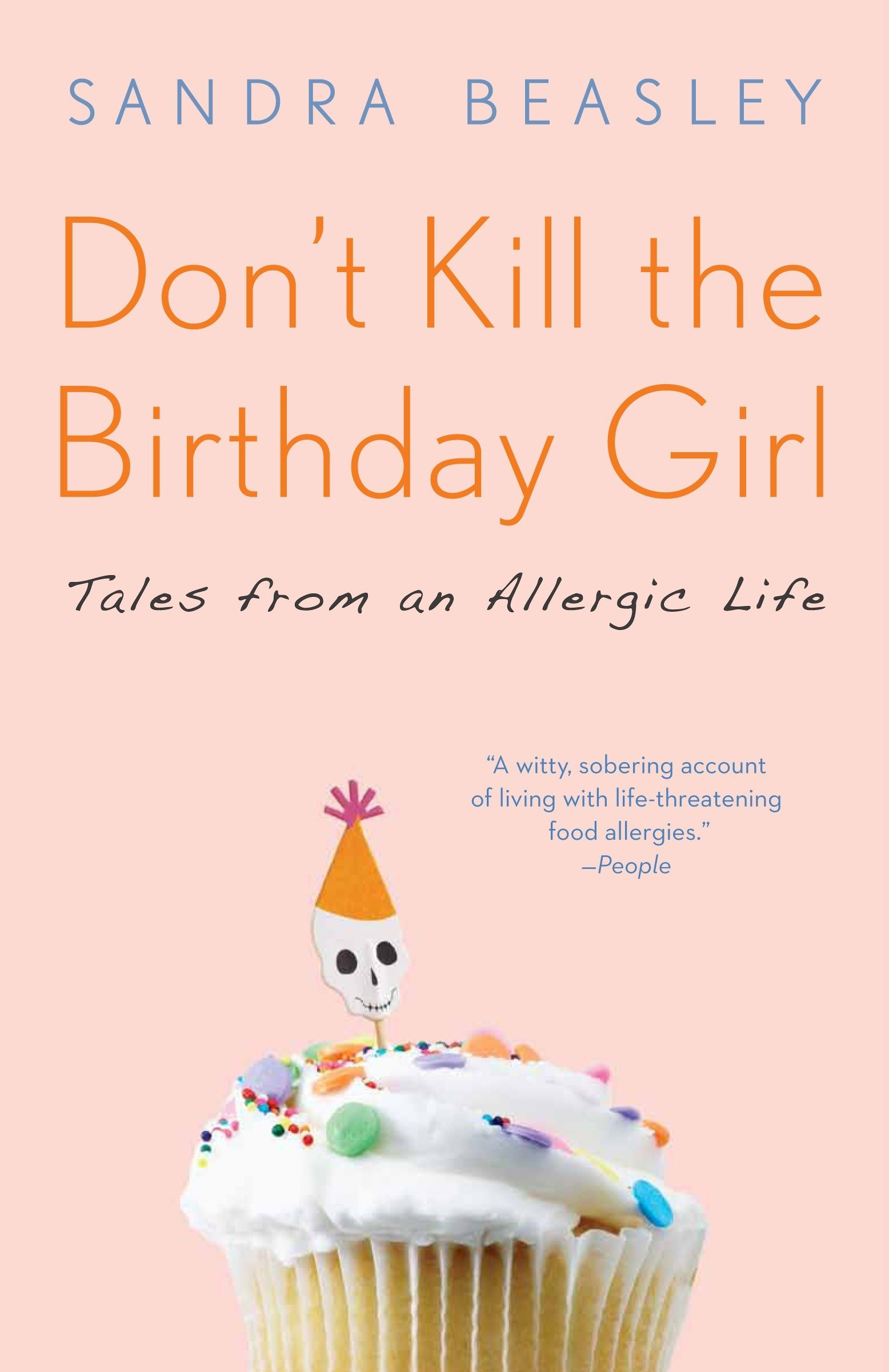 Don\'t Kill the Birthday Girl: Tales from an Allergic Life: Sandra ...