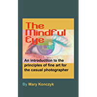 The Mindful Eye: An Introduction to the Principles of Fine Art for the Casual Photographer (Mindful Photography for… book cover