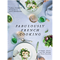 Fabulously French Cooking: 70 Simple, Classic, and Chic Recipes for Every Occasion