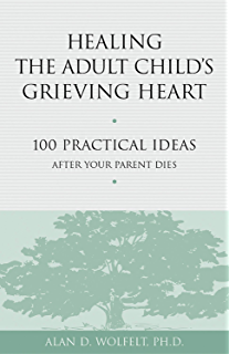 Healing your grieving body 100 physical practices for mourners healing the adult childs grieving heart 100 practical ideas after your parent dies healing fandeluxe Epub