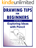 Drawing Tips For Beginners: Exploring Ideas With Pencil (Teach Yourself To Draw Book 4)
