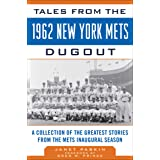 Tales from the 1962 New York Mets Dugout: A Collection of the Greatest Stories from the Mets Inaugural Season (Tales from the