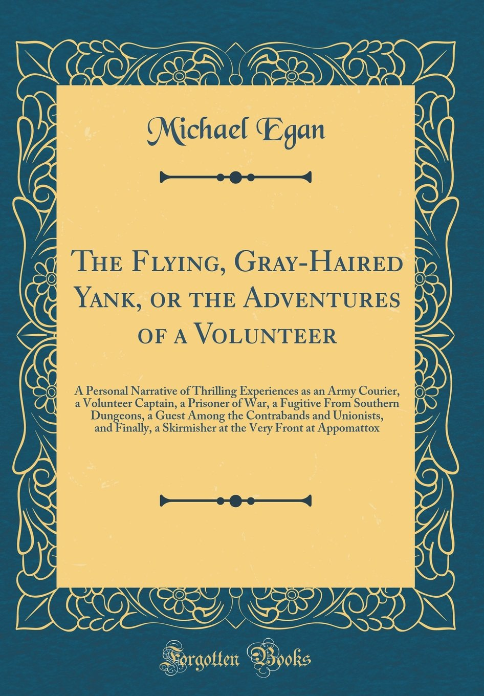 Download The Flying, Gray-Haired Yank, or the Adventures of a Volunteer: A Personal Narrative of Thrilling Experiences as an Army Courier, a Volunteer Captain, ... Among the Contrabands and Unionists, and F ebook